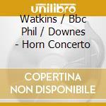 Watkins/Bbc Phil/Downes - Horn Concerto cd musicale di Gliere