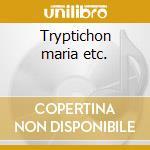 Tryptichon maria etc. cd musicale di Martin Greg