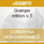 Grainger edition v.5 cd musicale di Grainger