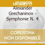 Gretchaninov, Alexandre - Symphonie N? 4. Concerto Pour Violo cd musicale di Alexan Gretchaninoff