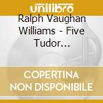 Five tudor portraits cd musicale di Vaughan williams ral
