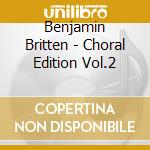 Choral edition vol.2 cd musicale di Britten