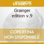 Grainger edition v.9 cd musicale di Grainger
