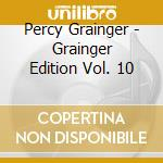 Grainger edition v.10 cd musicale di Grainger