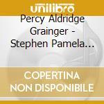 Grainger Percy - Stephen Pamela Stephen - Reuter Johan - Hickox Richard - Works For Chorus & Orchestra 4 cd musicale di Grainger