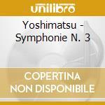 Yoshimatsu - Symphonie N. 3 cd musicale di Takashi Yoshimatsu