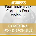 Paul Hindemith - Concerto Pour Violon. Metamorphoses cd musicale di Paul Hindemith