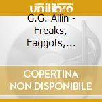 FREAKS, FAGGOTS, DRUNKS& JUNKIES          cd musicale di G.g. Allin