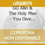 G.G. Allin / The Holy Men - You Give Love A Bad Name cd musicale di Gg & the holy Allin