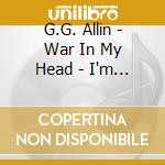 G.G. Allin- War In My Head - I'm Your Enemy cd musicale di Gg Allin