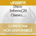 DISCO INFERNO(20 CLASSICI DANCE'70) cd musicale di ARTISTI VARI