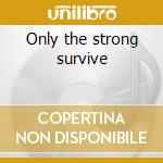 Only the strong survive cd musicale di Reo Speedwagon
