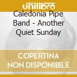 Another quiet sunday cd musicale di Caledonia pipe band