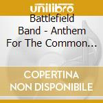 Anthem for the common man cd musicale di Band Battlefield