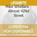 Almost 42nd street cd musicale di Whellans Mike