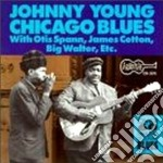 CLASSIC CHICAGO BLUES - YOUNG JOHNNY SPANN OTIS COTTON JAMES cd musicale di JOHNNY YOUNG
