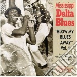 Blow my blues away vol.1 cd musicale di Mississippi delta bl