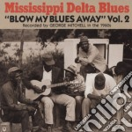 Blow my blues away vol.2 cd musicale di Mississippi delta bl