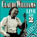 Claude Williams - Live At J's Part 2 cd musicale di Williams Claude