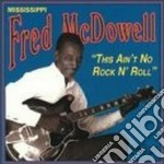This ain't no r'n'r - mcdowell fred cd musicale di Fred Mcdowell