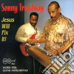 Sonny Treadway - Jesus Will Fix It! cd musicale di Treadway Sonny