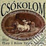 May i kiss your hand - cd musicale di Csokolom (hungarian gypsy musi