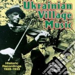 Ukrainian Village Music - Historic Rec. 1928-1933 cd musicale di Ukrainian village mu
