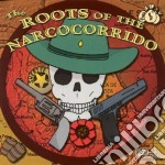 The roots of narcocorrido cd musicale di Artisti Vari