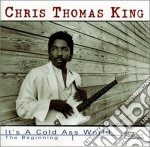 It's a cold ass world cd musicale di Chris thomas king