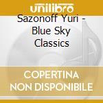 Sazonoff Yuri - Blue Sky Classics cd musicale di Yuri Sazonoff