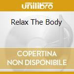 RELAX THE BODY                            cd musicale di Rob Piltch