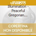 ILLUMINATION - PEACEFUL GREGORIAN CHANT   cd musicale di Daniel May