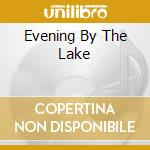 EVENING BY THE LAKE                       cd musicale di Steve Wingfield