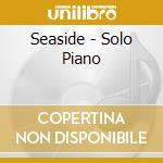 SEASIDE - SOLO PIANO                      cd musicale di Richard Evans