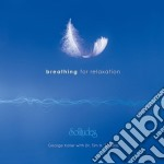 BREATHING FOR RELAXATION                  cd musicale di Goerge Koller