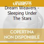 Sleeping under the stars cd musicale di Weavers Dream