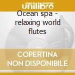 Ocean spa - relaxing world flutes cd musicale di Ron Allen