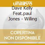 Dave Kelly Feat.paul Jones - Willing cd musicale di Dave kelly feat.paul
