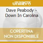 Dave Peabody - Down In Carolina cd musicale di Peabody Dave