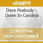 Down in carolina - peabody dave cd musicale di Peabody Dave