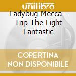 Trip the light f. cd musicale di Mecca Ladybug