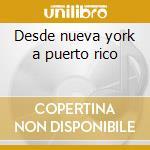 Desde nueva york a puerto rico cd musicale di Eddie Montalvo