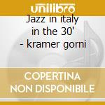Jazz in italy in the 30' - kramer gorni cd musicale di Gorni Kramer