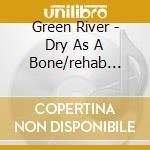 Green River - Dry As A Bone/rehab Doll cd musicale di River Green