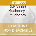 (LP VINILE) MUDHONEY                                  lp vinile di MUDHONEY