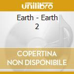 Earth - Earth 2 cd musicale di EARTH