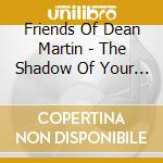 THE SHADOW OF YOUR SMILE                  cd musicale di FRIENDS OF DEAN MART