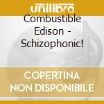 SCHIZOPHONIC!                             cd musicale di Edison Combustible
