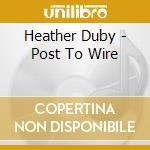 POST TO WIRE cd musicale di DUBY HEATHER