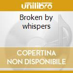 Broken by whispers cd musicale